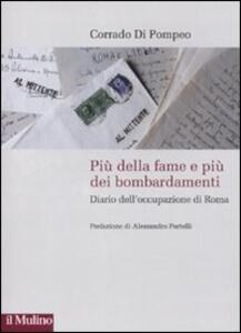 Più della fame e più dei bombardamenti. Diario dell'occupazione di Roma - Corrado Di Pompeo - copertina