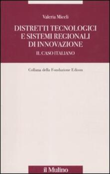 Distretti tecnologici e sistemi regionali di innovazione. Il caso italiano - Valeria Miceli - copertina