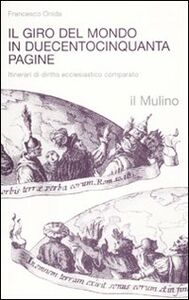 Libro Il giro del mondo in duecentocinquanta pagine. Itinerari di diritto ecclesiastico comparato Francesco Onida