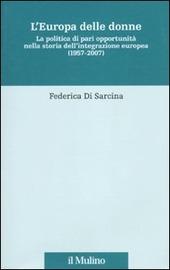 L' Europa delle donne. La politica di pari opportunità nella storia dell'integrazione europea (1957-2007)