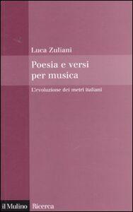 Libro Poesia e versi per musica. L'evoluzione dei metri italiani Luca Zuliani