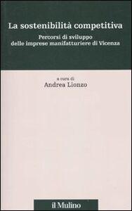 Foto Cover di La sostenibilità competitiva. Percorsi di sviluppo delle imprese manifatturiere di Vicenza, Libro di  edito da Il Mulino