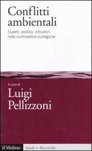Libro Conflitti ambientali. Esperti, politica, istituzioni nelle controversie ecologiche