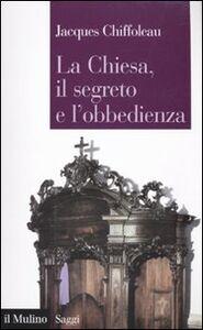 Libro La Chiesa, il segreto, l'obbedienza Jacques Chiffoleau