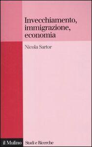 Foto Cover di Invecchiamento, immigrazione, economia, Libro di Nicola Sartor, edito da Il Mulino
