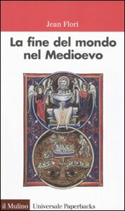 Foto Cover di La fine del mondo nel Medioevo, Libro di Jean Flori, edito da Il Mulino