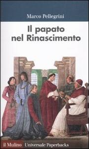 Il papato nel Rinascimento - Marco Pellegrini - copertina