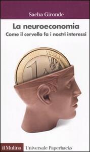 La neuroeconomia. Come il cervello fa i nostri interessi - Sacha Gironde - copertina