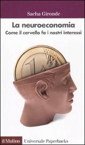 La neuroeconomia. Come il cervello fa i nostri interessi