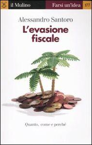 Libro L' evasione fiscale. Quanto, come e perché Alessandro Santoro
