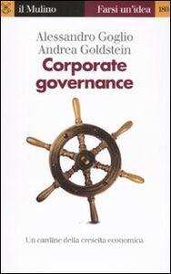 Libro Corporate governance. Un cardine della crescita economica Alessandro Goglio , Andrea Goldstein