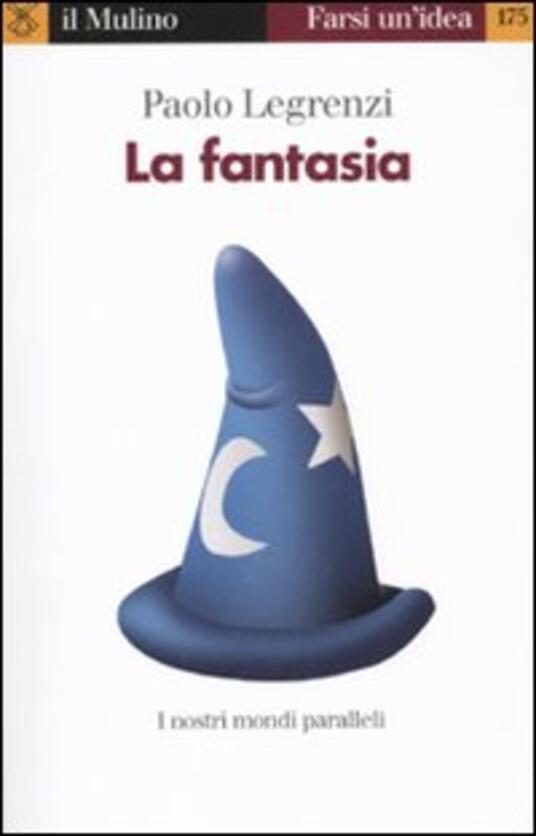 La fantasia. I nostri mondi paralleli - Paolo Legrenzi - copertina
