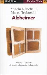 Alzheimer. Malato e familiari di fronte alla perdita del passato - Angelo Bianchetti,Marco Trabucchi - copertina