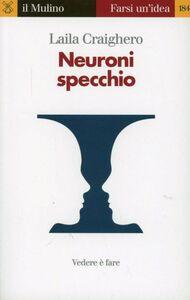 Foto Cover di Neuroni specchio, Libro di Laila Craighero, edito da Il Mulino