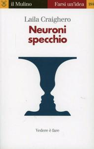 Libro Neuroni specchio. Vedere è fare Laila Craighero