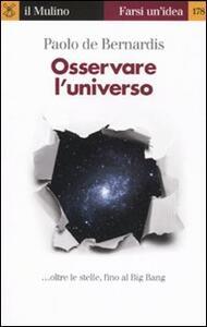 Osservare l'universo... oltre le stelle, sino al Big Bang - Paolo De Bernardis - copertina