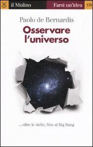Libro Osservare l'universo... oltre le stelle, sino al Big Bang Paolo De Bernardis