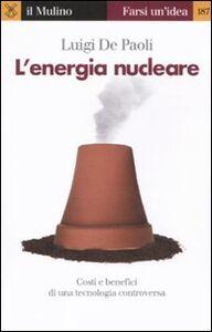 Libro L' energia nucleare. Costi e benefici di una tecnologia controversa Luigi De Paoli