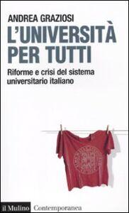 Foto Cover di L' università per tutti. Riforme e crisi del sistema universitario italiano, Libro di Andrea Graziosi, edito da Il Mulino