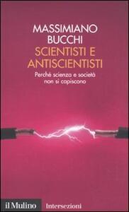 Scientisti e antiscientisti. Perché scienza e società non si capiscono - Massimiano Bucchi - copertina