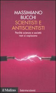 Foto Cover di Scientisti e antiscientisti. Perché scienza e società non si capiscono, Libro di Massimiano Bucchi, edito da Il Mulino