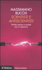 Scientisti e antiscientisti. Perché scienza e società non si capiscono