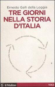Tre giorni nella storia d'Italia - Ernesto Galli Della Loggia - copertina