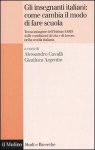 Libro Gli insegnanti italiani: come cambia il modo di fare scuola. Terza indagine dell'istituto IARD sulle condizioni di vita e di lavoro nella scuola italiana