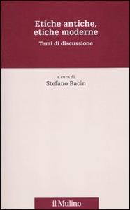 Libro Etiche antiche, etiche moderne. Temi di discussione