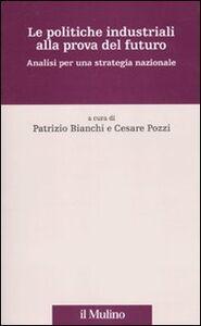 Foto Cover di Le politiche industriali alla prova del futuro. Analisi per una strategia nazionale, Libro di  edito da Il Mulino