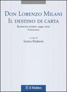 Libro Don Lorenzo Milani. Il destino di carta. Rassegna stampa 1949-2005. Catalogo