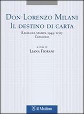 Don Lorenzo Milani. Il destino di carta. Rassegna stampa 1949-2005. Catalogo