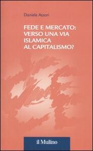 Fede e mercato: verso una via islamica al capitalismo? - Daniele Atzori - copertina