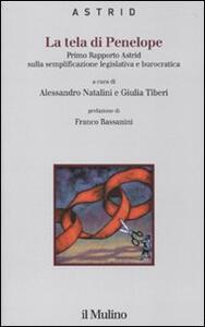 La tela di Penelope. Primo rapporto Astrid sulla semplificazione legislativa e burocratica - copertina