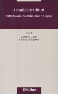 Libro I confini dei diritti. Antropologia, politiche locali e rifugiati