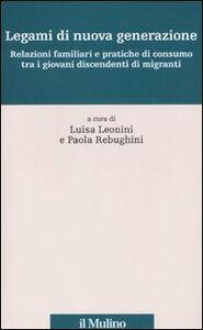 Foto Cover di Legami di nuova generazione. Relazioni famigliari e pratiche di consumo tra i giovani discendenti di migranti, Libro di  edito da Il Mulino
