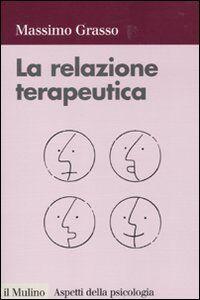 Foto Cover di La relazione terapeutica, Libro di Massimo Grasso, edito da Il Mulino