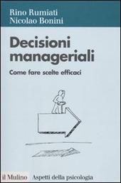 Decisioni manageriali. Come fare scelte efficaci