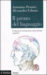 Libro Il prezzo del linguaggio. Evoluzione ed estinzione nelle scienze cognitive Antonino Pennisi , Alessandra Falzone