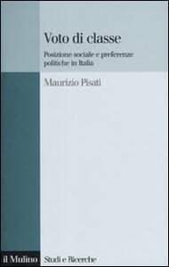 Voto di classe. Posizione sociale e preferenze politiche in Italia - Maurizio Pisati - copertina