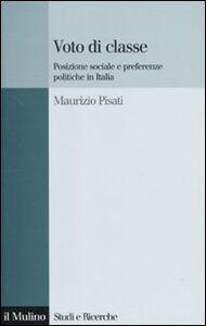 Libro Voto di classe. Posizione sociale e preferenze politiche in Italia Maurizio Pisati