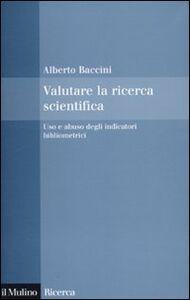 Valutare la ricerca scientifica. Uso e abuso degli indicatori bibliometrici