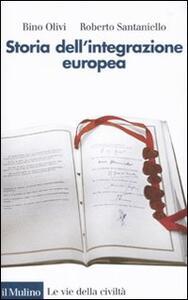 Storia dell'integrazione europea - Bino Olivi,Roberto Santaniello - copertina