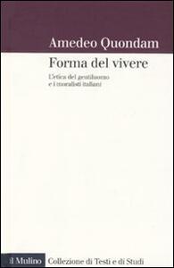 forma del vivere. L'etica del gentiluomo e i moralisti italiani - Amedeo Quondam - copertina