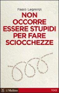 Libro Non occorre essere stupidi per fare sciocchezze Paolo Legrenzi