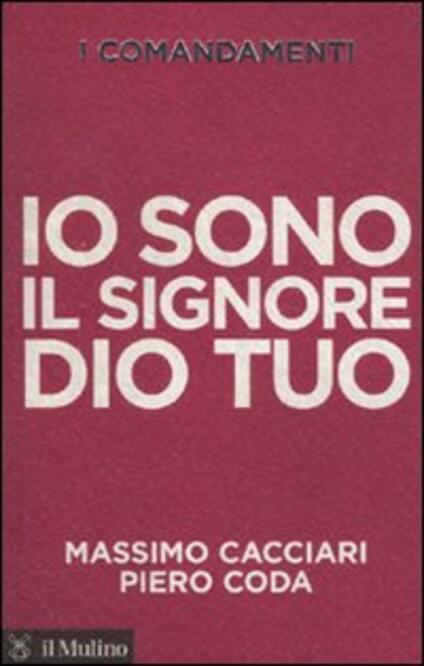 I comandamenti. Io sono il Signore Dio tuo - Massimo Cacciari,Piero Coda - copertina
