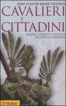 Listadelpopolo.it Cavalieri e cittadini. Guerra, conflitti e società nell'Italia comunale Image