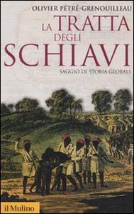 Libro La tratta degli schiavi. Saggio di storia globale Olivier Pétré-Grenouilleau