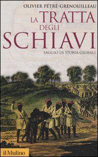 La tratta degli schiavi. Saggio di storia globale