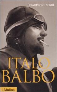 Italo Balbo. Una vita fascista - Claudio G. Segrè - copertina